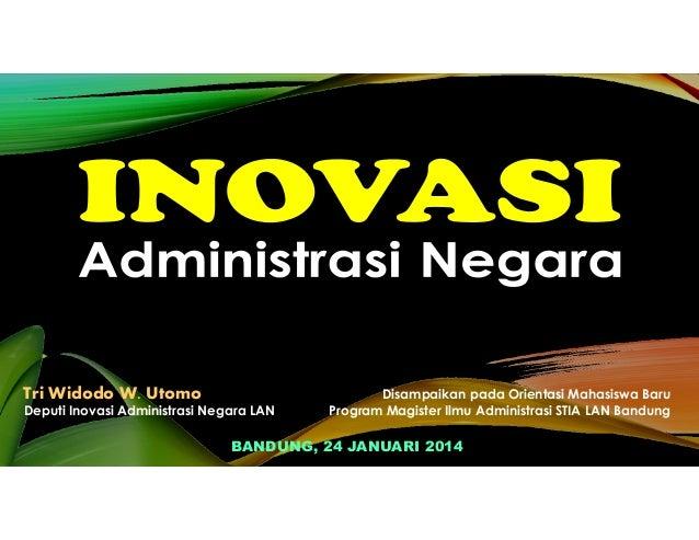 Tri Widodo W. Utomo Deputi Inovasi Administrasi Negara LAN  Disampaikan pada Orientasi Mahasiswa Baru Program Magister Ilm...
