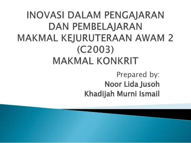 Prepared by: Noor Lida Jusoh Khadijah Murni Ismail