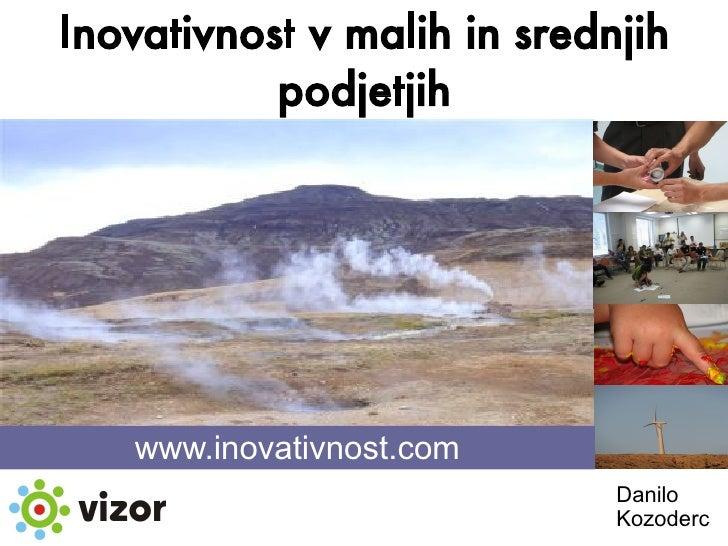 Inovativnost v malih in srednjih            podjetjih        www.inovativnost.com                              Danilo     ...