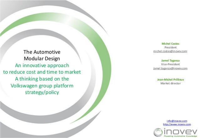The Automotive Modular Design An innovative approach to reduce cost and time to market A thinking based on the Volkswagen ...
