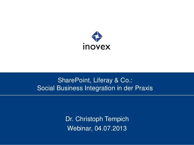 SharePoint, Liferay & Co.: Social Business Integration in der Praxis Dr. Christoph Tempich Webinar, 04.07.2013