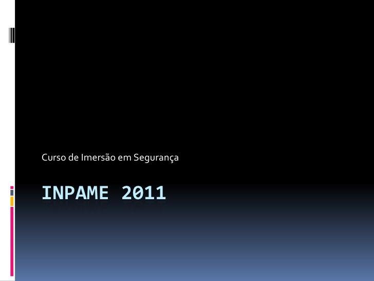 INPAME 2011<br />Curso de Imersão em Segurança<br />