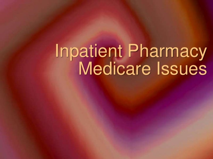 Inpatient Pharmacy Medicare Issues