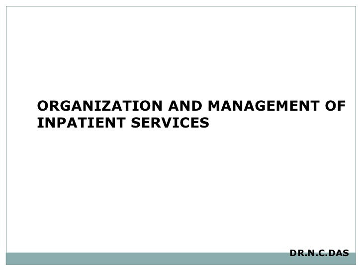ORGANIZATION AND MANAGEMENT OF INPATIENT SERVICES  DR.N.C.DAS
