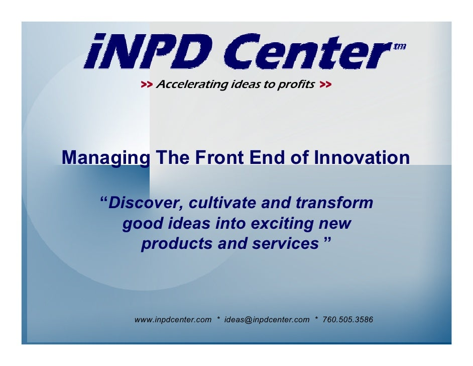 """>> Accelerating ideas to profits >>     Managing The Front End of Innovation     """"Discover, cultivate and transform      g..."""