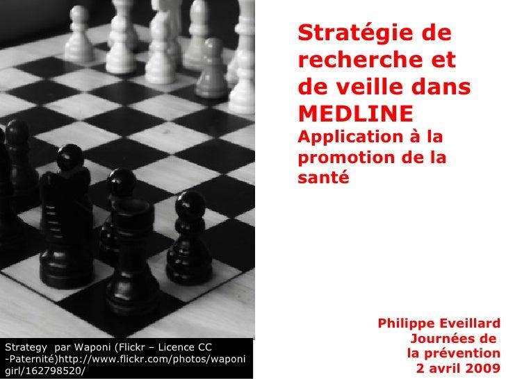 Stratégie de recherche et de veille dans MEDLINE Application à la promotion de la santé Philippe Eveillard Journées de  la...