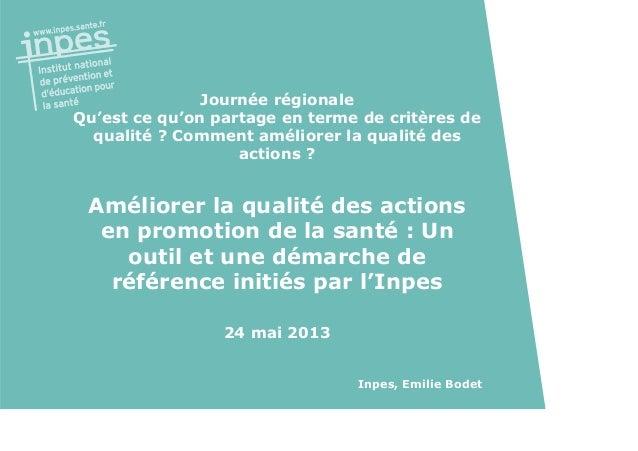 Journée régionale Qu'est ce qu'on partage en terme de critères de qualité ? Comment améliorer la qualité des actions ? Amé...