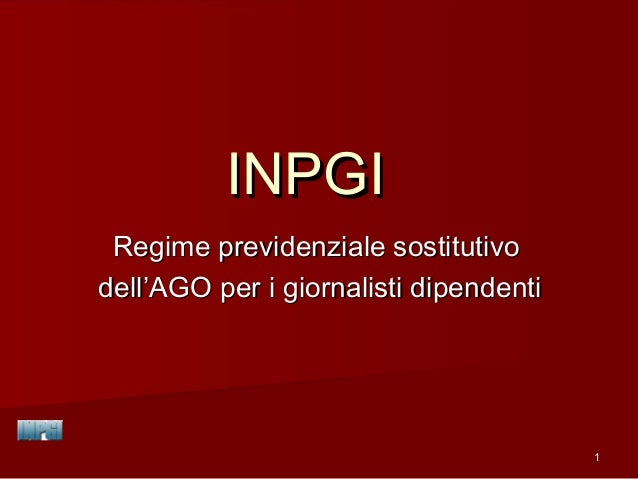 INPGI Regime previdenziale sostitutivodell'AGO per i giornalisti dipendenti                                        1