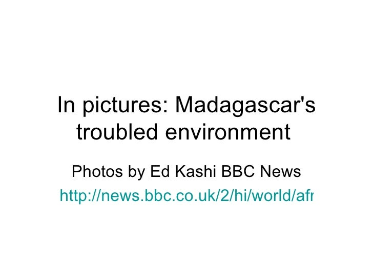 In pictures: Madagascar's troubled environment  Photos by Ed Kashi BBC News http://news.bbc.co.uk/2/hi/world/africa/103387...