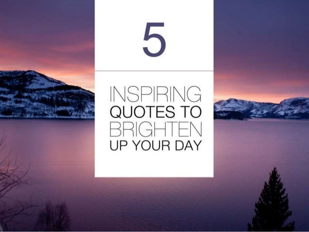 5 Inspiring Quotes to Brighten Up Your Day