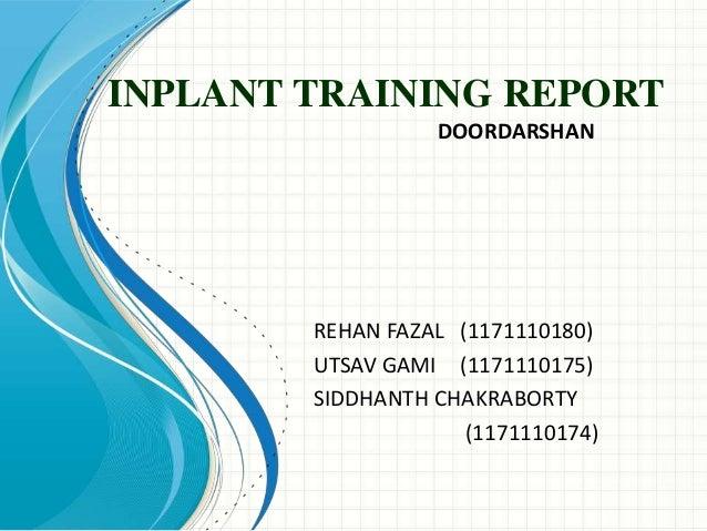 INPLANT TRAINING REPORT REHAN FAZAL (1171110180) UTSAV GAMI (1171110175) SIDDHANTH CHAKRABORTY (1171110174) DOORDARSHAN