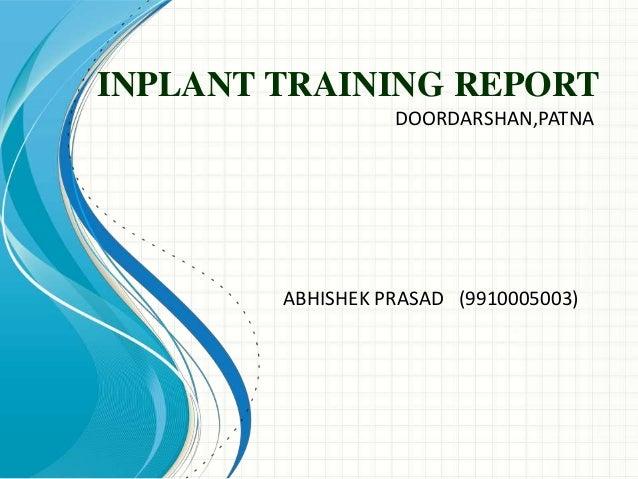 INPLANT TRAINING REPORT                  DOORDARSHAN,PATNA        ABHISHEK PRASAD (9910005003)