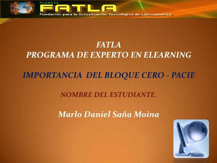 FATLAPROGRAMA DE EXPERTO EN ELEARNINGIMPORTANCIA DEL BLOQUE CERO - PACIE       NOMBRE DEL ESTUDIANTE.       Marlo Daniel S...