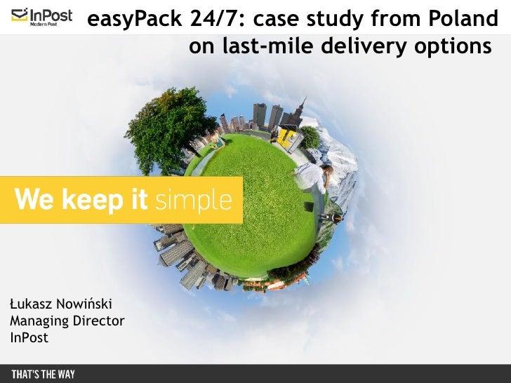 easyPack 24/7: case study from Poland                    on last-mile delivery optionsŁukasz NowińskiManaging DirectorInPost