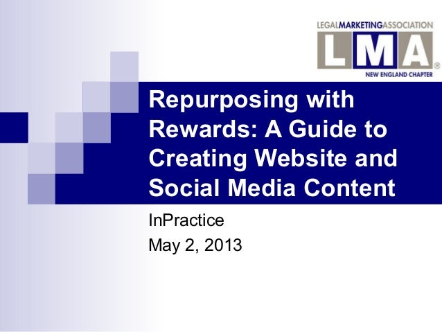 Repurposing withRewards: A Guide toCreating Website andSocial Media ContentInPracticeMay 2, 2013