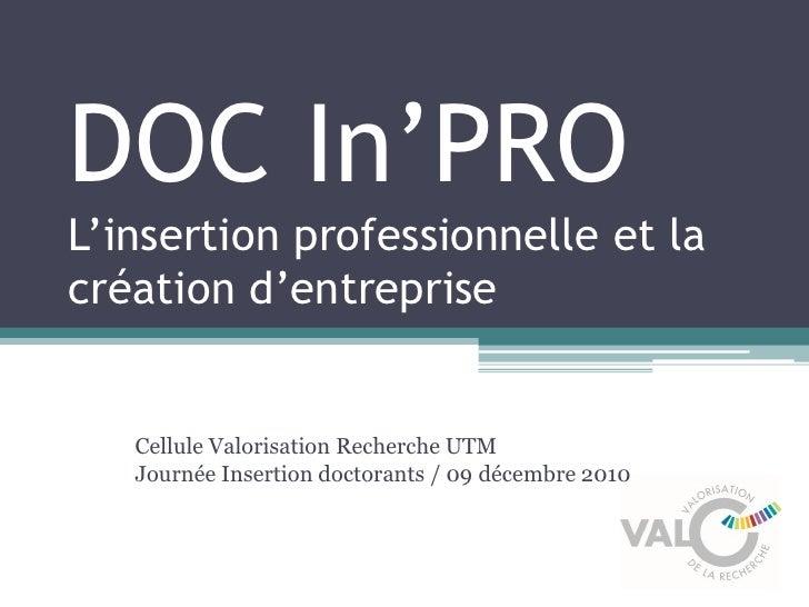 DOC In'PROL'insertion professionnelle et lacréation d'entreprise   Cellule Valorisation Recherche UTM   Journée Insertion ...