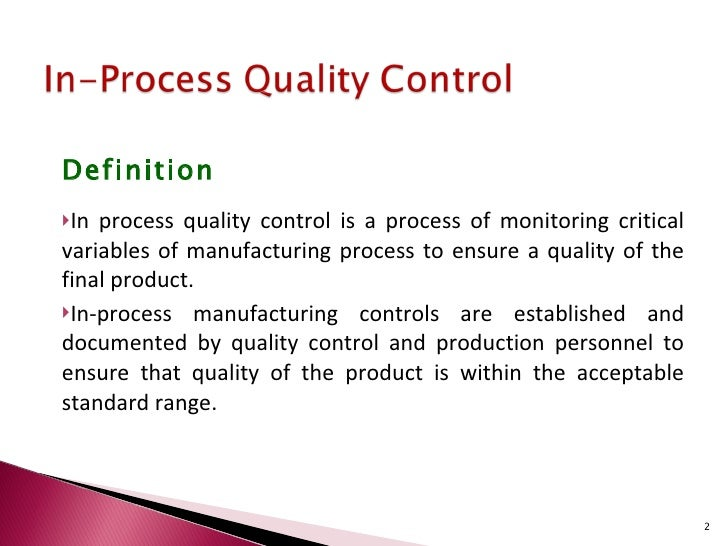 process of quality control in the Quality control is a process that is used to ensure a certain level of quality in a product or service it might include whatever actions a business deems.