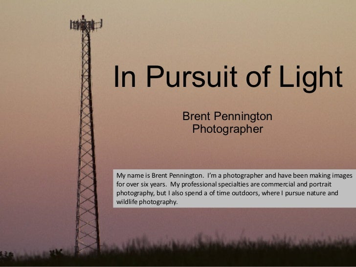 In Pursuit of Light                    Brent Pennington                     PhotographerMy name is Brent Pennington. I'm a...