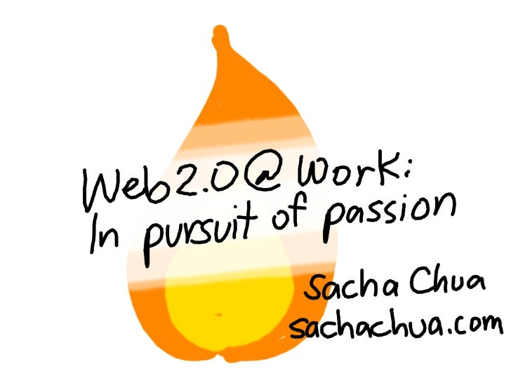 Web2.0@work: In Pursuit Of Passion