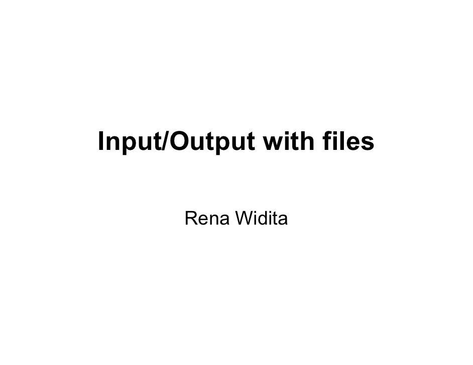 Input/Output with files         Rena Widita