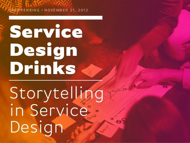 GRUPPENBING / NOVEMBER 21, 2012ServiceDesignDrinksStorytellingin ServiceDesign