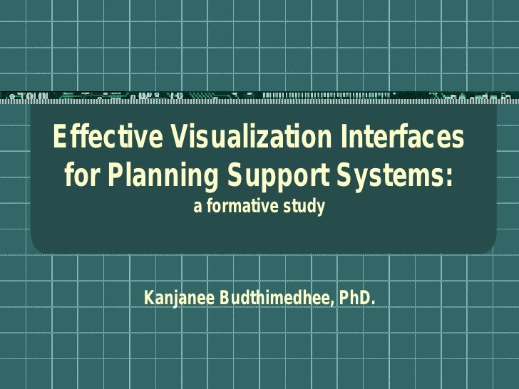 Effective Visualization Interfaces for Planning Support Systems:            a formative study       Kanjanee Budthimedhee,...