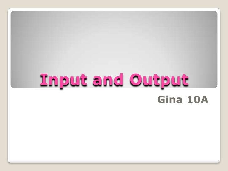 Input and Output            Gina 10A