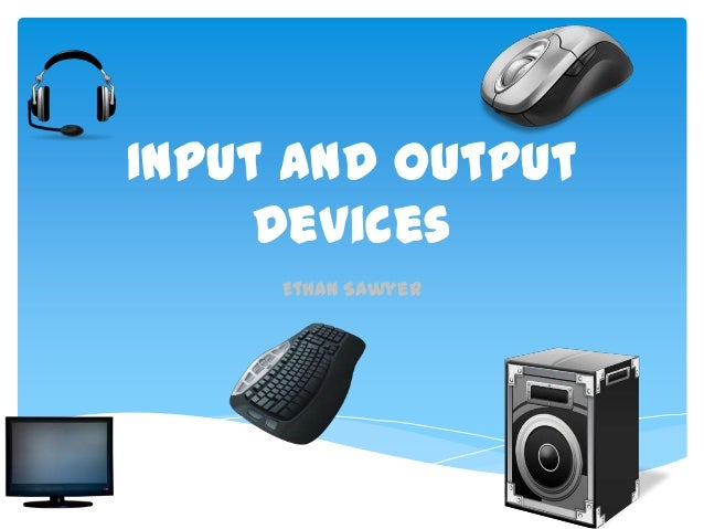 input and output devices of a Also called: i/o devices just having a central processing unit is not enough to make a computer work you need very very very very very special devices to input data.