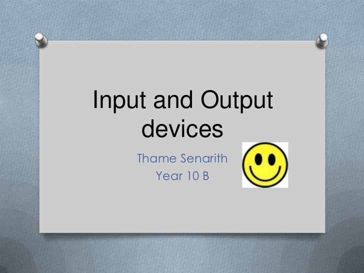 Input and output devices presentation