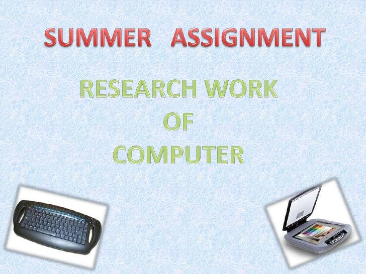 SUMMER   ASSIGNMENT<br />RESEARCH WORK<br />OF <br />COMPUTER <br />