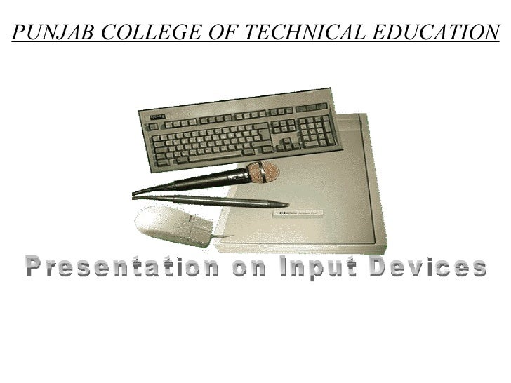 PUNJAB COLLEGE OF TECHNICAL EDUCATION Presentation on Input Devices