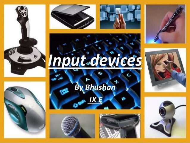 Input devices By Bhushan IX E