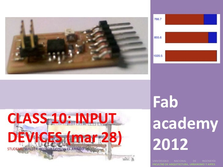 FabCLASS 10: INPUT                         academyDEVICES (mar 28)STUDENT: WALTER HECTOR GONZALES ARNAO   2012            ...