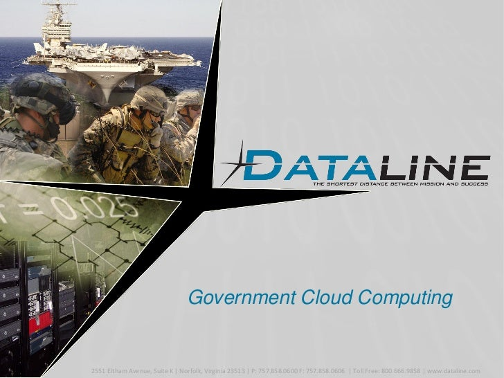 Government Cloud Computing   2551 Eltham Avenue, Suite K | Norfolk, Virginia 23513 | P: 757.858.0600 F: 757.858.0606 | Tol...