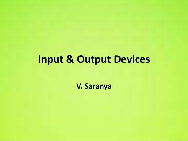 Input & Output Devices       V. Saranya
