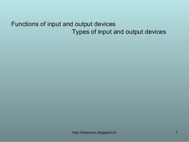 Functions of input and output devices                      Types of input and output devices                     http://im...