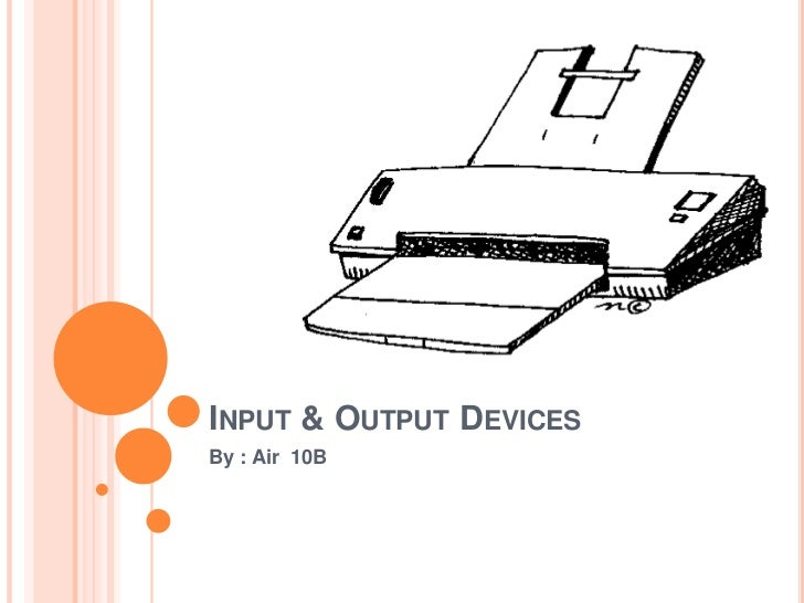 INPUT & OUTPUT DEVICESBy : Air 10B