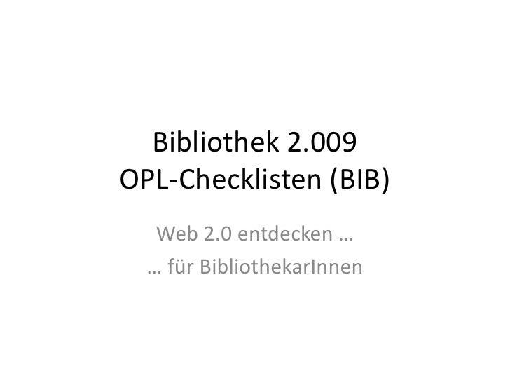 Bibliothek 2.009OPL-Checklisten (BIB) <br />Web 2.0 entdecken …<br />… für BibliothekarInnen<br />