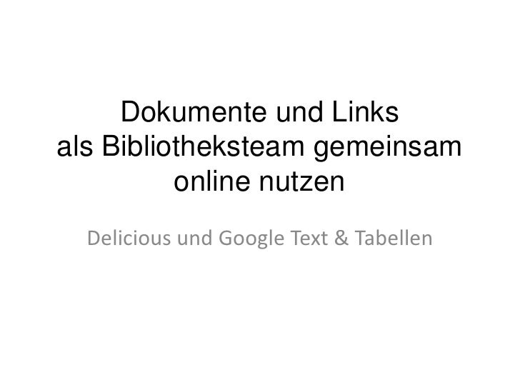 Dokumente und Links als Bibliotheksteam gemeinsam online nutzen <br />Delicious und Google Text & Tabellen<br />
