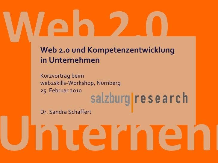 Unternehmen  Web 2.0 Kurzvortrag beim  web2skills-Workshop, Nürnberg 25. Februar 2010 Dr. Sandra Schaffert Web 2.0 und Kom...