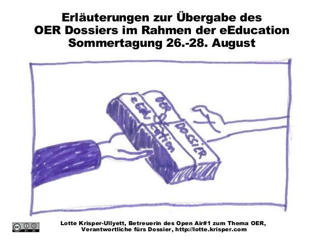 Erläuterungen zur Übergabe desOER Dossiers im Rahmen der eEducation    Sommertagung 26.-28. August   Lotte Krisper-Ullyett...