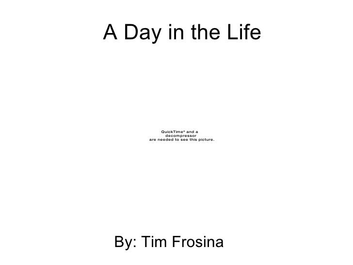 A Day in the Life By: Tim Frosina
