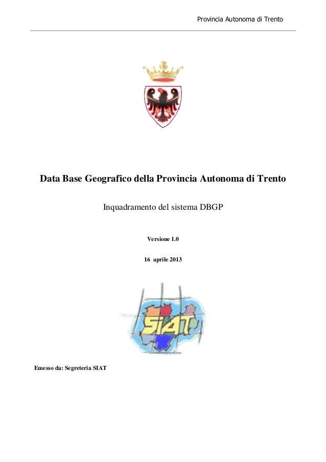 Provincia Autonoma di Trento Data Base Geografico della Provincia Autonoma di Trento Inquadramento del sistema DBGP Versio...