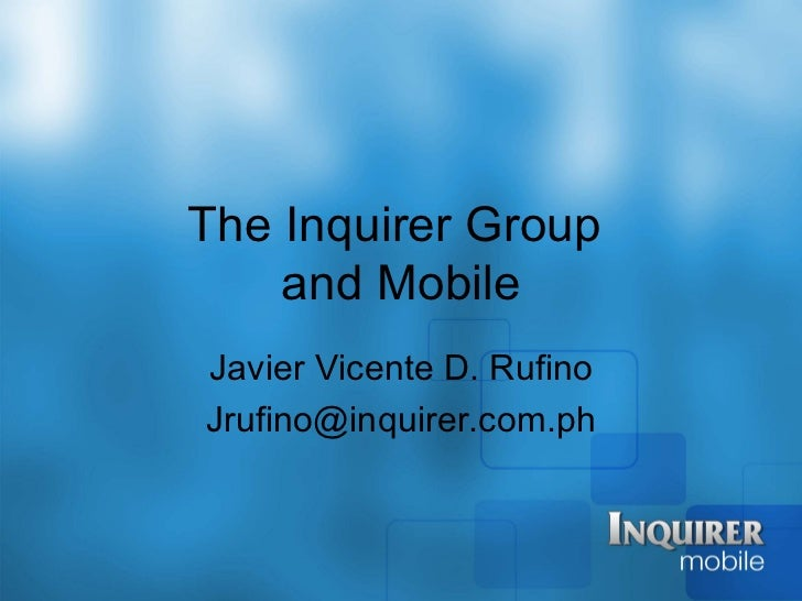 The Inquirer Group    and MobileJavier Vicente D. RufinoJrufino@inquirer.com.ph