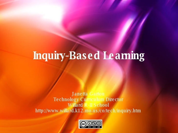 Inquiry-Based Learning Janetta Garton Technology Curriculum Director Willard R-II School http://www.willard.k12.mo.us/co/t...