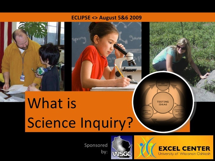 ECLIPSE <> August 5&6 2009 What is Science Inquiry? Sponsored by: