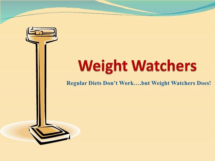 Regular Diets Don't Work….but Weight Watchers Does!
