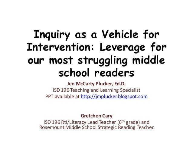 Inquiry as a Vehicle for Intervention: Leverage for our most struggling middle school readers Jen McCarty Plucker, Ed.D. I...