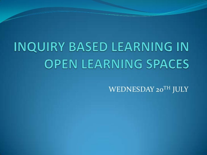 INQUIRY BASED LEARNING IN OPEN LEARNING SPACES<br />WEDNESDAY 20TH JULY<br />