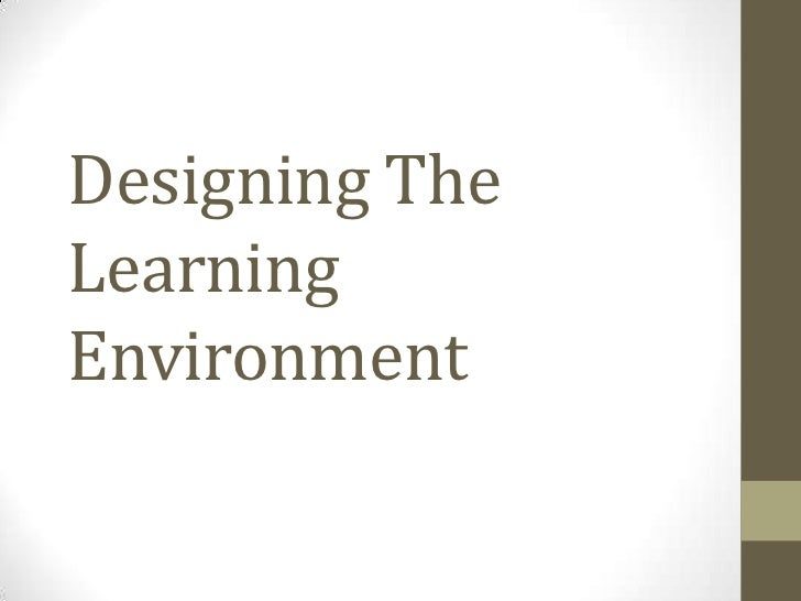 Designing The Learning Environment<br />